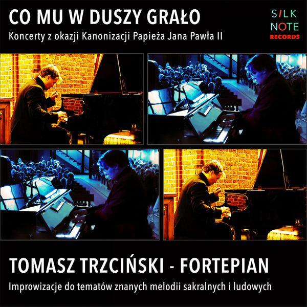 Tomasz Trzcinski - Co mu w Duszy Grało (Koncerty z okazji Kanonizacji Papieża Jana Pawła II)