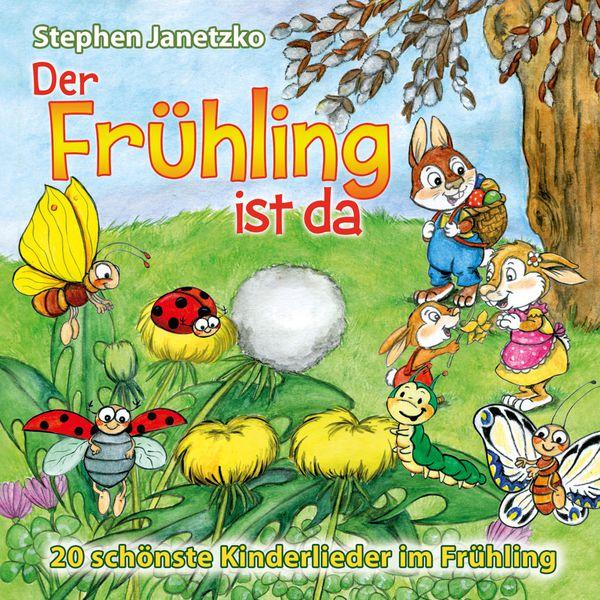 Stephen Janetzko - Der Frühling ist da - 20 schönste Kinderlieder im Frühling