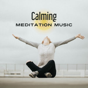 Calming Meditation Music – Soft New Age Music, Time to Meditate, Inner Peace, Mind Calmness