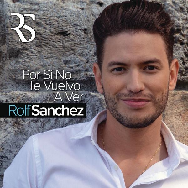 Rolf Sanchez - Por Si No Te Vuelvo a Ver