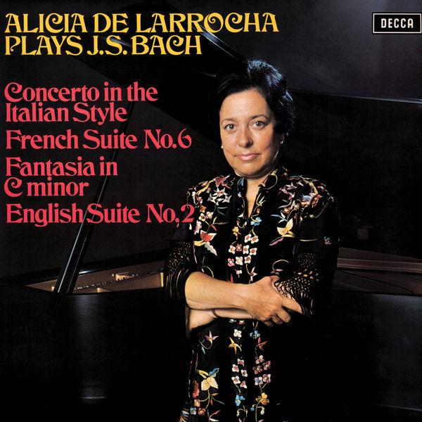 Alicia de Larrocha - Bach, J.S.: Concerto in the Italian Style; French Suite No. 6; English Suite No. 2; Fantasia in C Minor