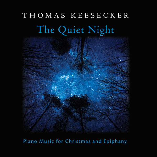 Thomas Keesecker - The Quiet Night: Piano Music for Christmas & Epiphany