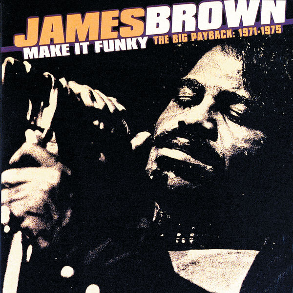 James Brown - Make It Funky/The Big Payback: 1971-1975