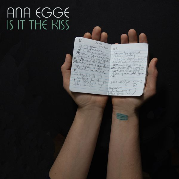 Ana Egge - Is It the Kiss