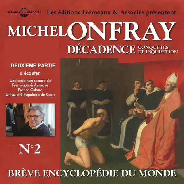 Michel Onfray - Michel onfray - décadence, vol. 2.2, conquêtes et inquisition - brève encyclopédie du monde (volumes de 8 à 14)