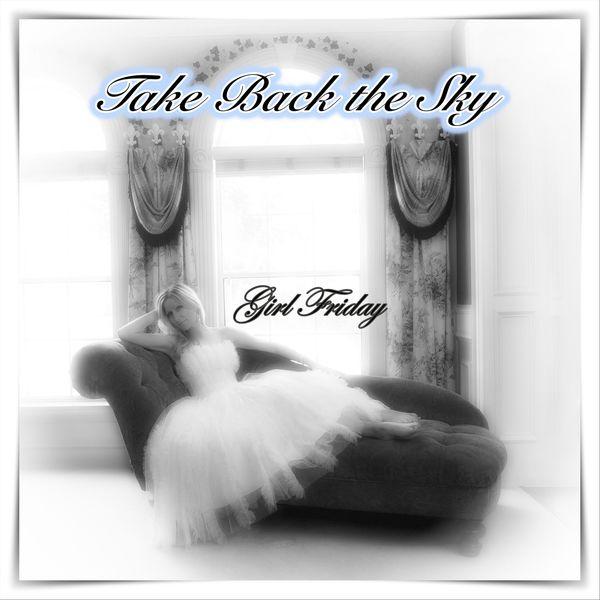 Girl Friday - Take Back the Sky