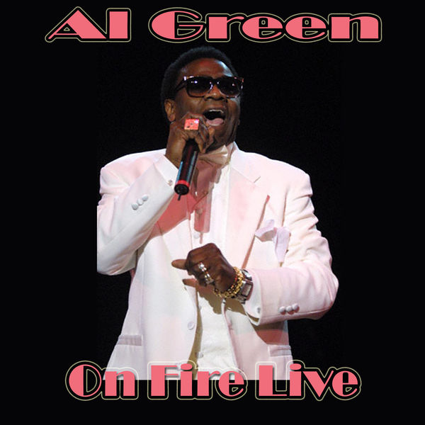 Al Green - On Fire Live (Live)