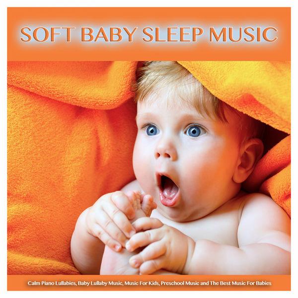 Baby Sleep Music - Soft Baby Sleep Music: Calm Piano Lullabies, Baby Lullaby Music, Music For Kids, Preschool Music and The Best Music For Babies