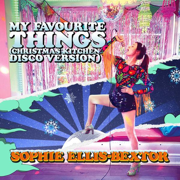 Sophie Ellis-Bextor - My Favourite Things (Christmas Kitchen Disco Version)
