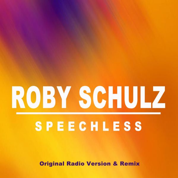 Roby Schulz - Speechless (Original Radio Version & Remix)