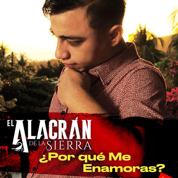 El Alacrán De La Sierra - ¿Por Qué Me Enamoras?