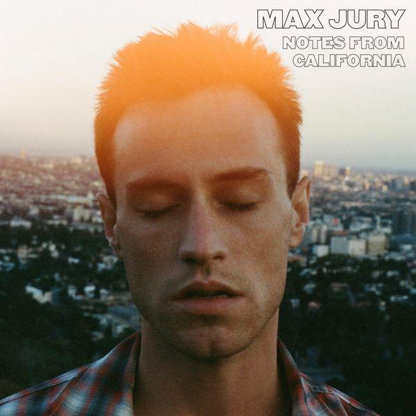 Max Jury - Notes from California