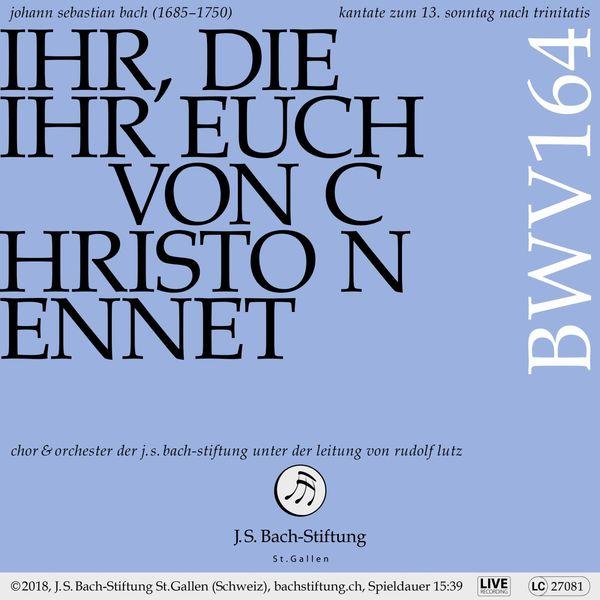 Chor der J.S. Bach-Stiftung, Orchester der J.S. Bach-Stiftung & Rudolf Lutz Bachkantate, BWV 164 - Ihr, die ihr euch von Christo nennet