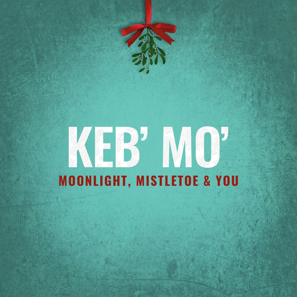 Keb' Mo' - Moonlight, Mistletoe & You