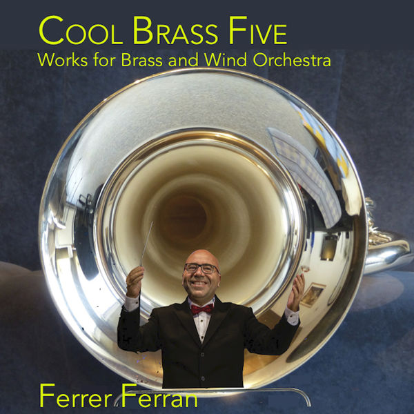 Ferrer Ferran - Ferrer Ferran: Cool Brass Five, Works For Brass And Wind Orchestra