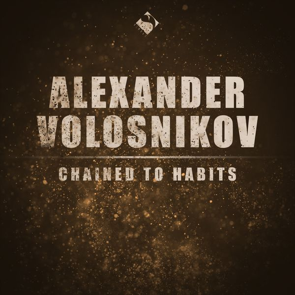 Alexander Volosnikov - Chained to Habits