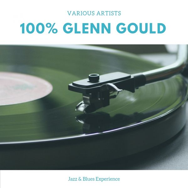 Glenn Gould - 100% Glenn Gould (Jazz & Blues Experience)