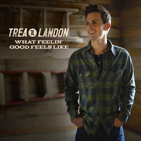 Trea Landon - What Feelin' Good Feels Like