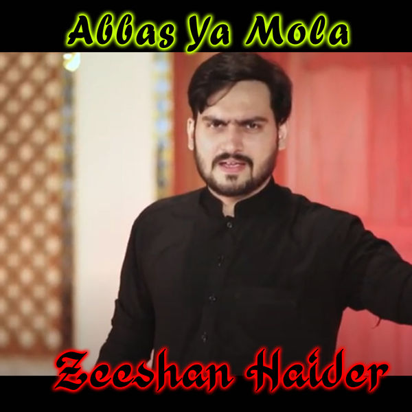 Zeeshan Haider - Abbas Ya Mola - Single