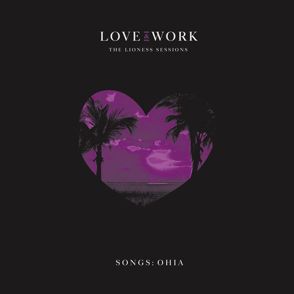 Songs: Ohia|Love & Work: The Lioness Sessions (Deluxe Edition)