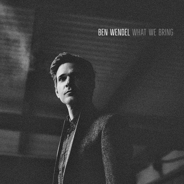 Ben Wendel - What We Bring