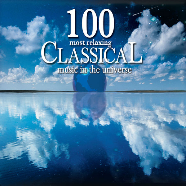 Various Artists - 100 Most Relaxing Classical Music In The Universe