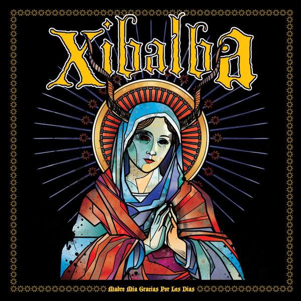 Xibalba - Madre Mia Gracias Por Los Dias