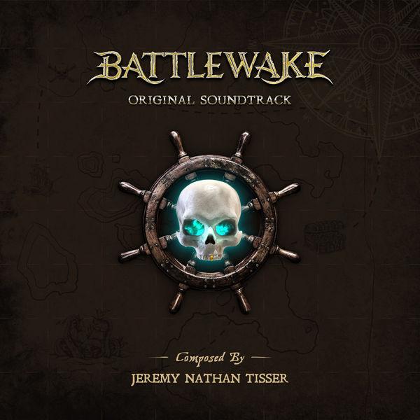 Jeremy Nathan Tisser - Battlewake: Original Soundtrack
