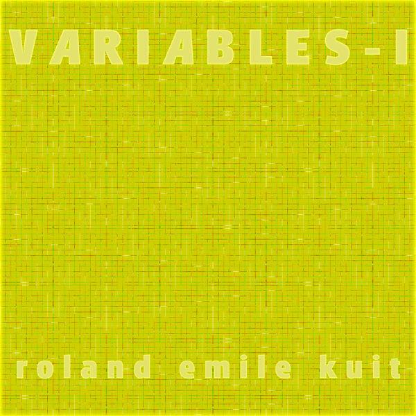 Roland Emile Kuit - Roland Emile Kuit: Variables - I