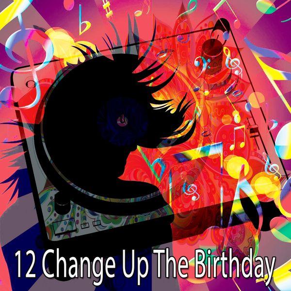 Happy Birthday - 12 Change up the Birthday