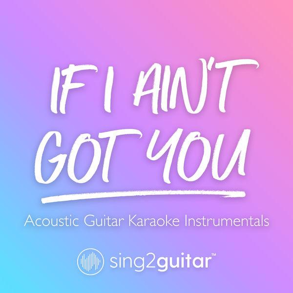 Sing2Guitar - If I Ain't Got You