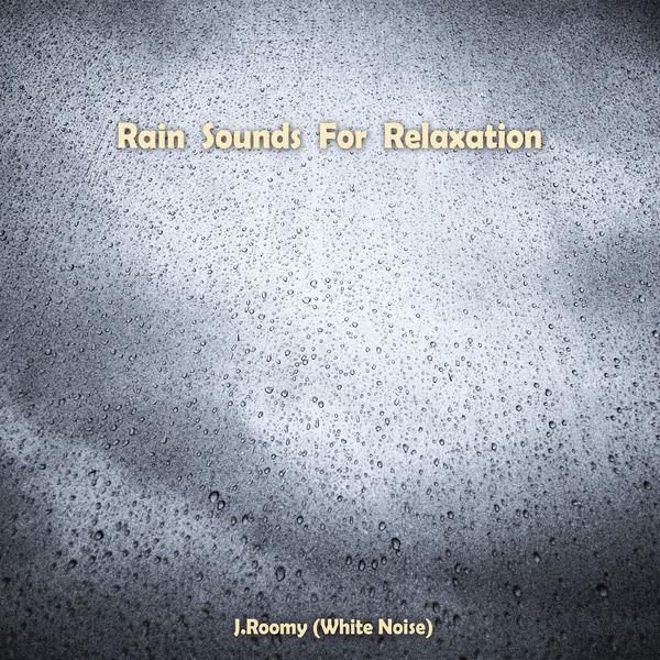 J.Roomy (White Noise) - Rain Sounds For Relaxation