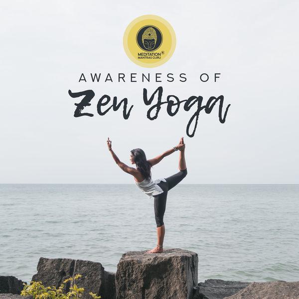 Meditation Mantras Guru - Awareness of Zen Yoga (Calming Focus, Always Peaceful, Sound of Serenity, Portal to Bliss)