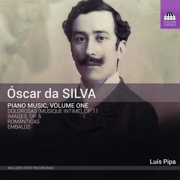 Luís Pipa - Óscar da Silva: Piano Music, Vol. 1