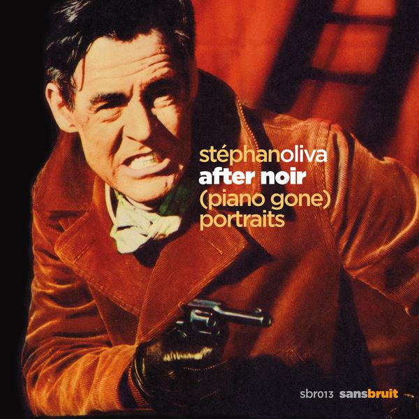 Stephan Oliva - After Noir (Piano Gone) Portraits