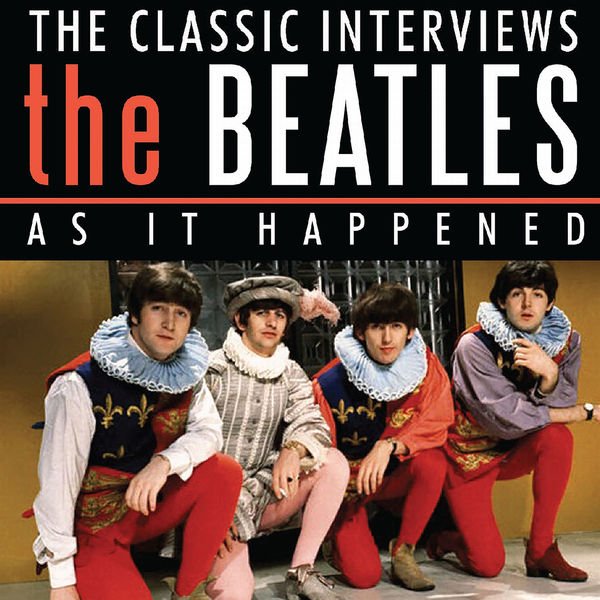 The Beatles - As It Happened - The Classic Interviews