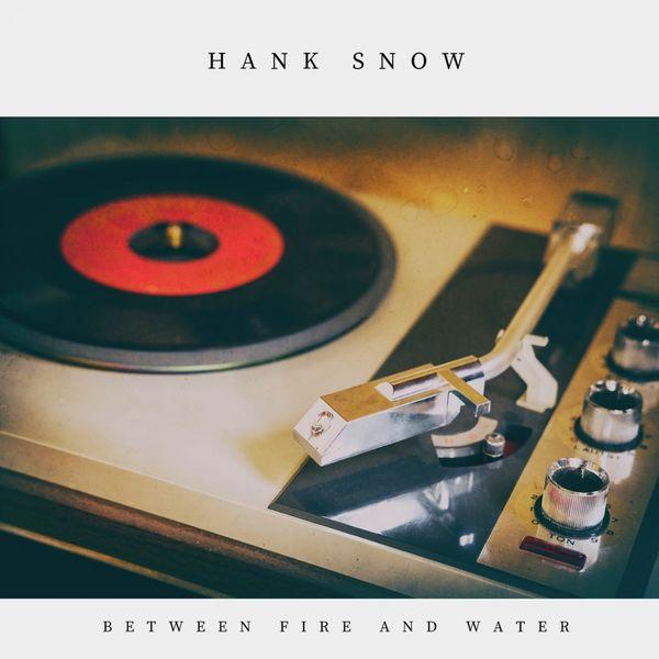 Hank Snow - Between Fire and Water