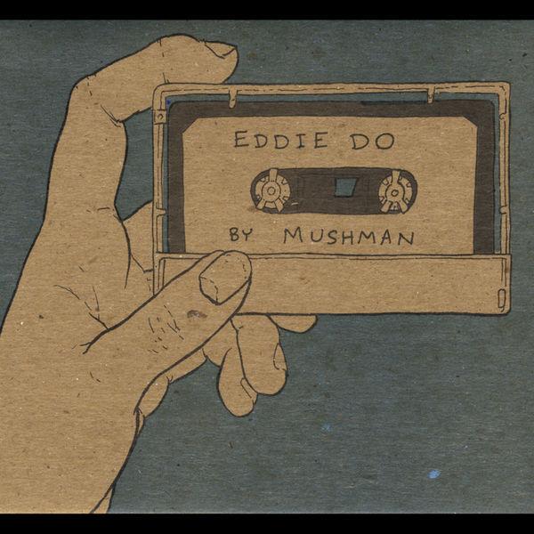 Mushman|Eddie Do