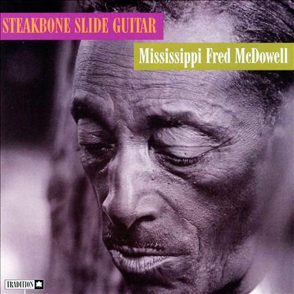 Mississippi Fred McDowell - Steakbone Slide Guitar