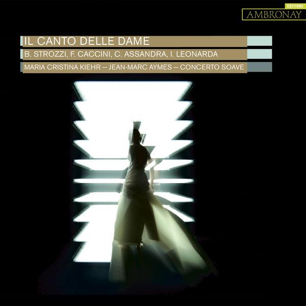 Maria Cristina Kiehr - Il Canto delle Dame: Compositrices du Seicento