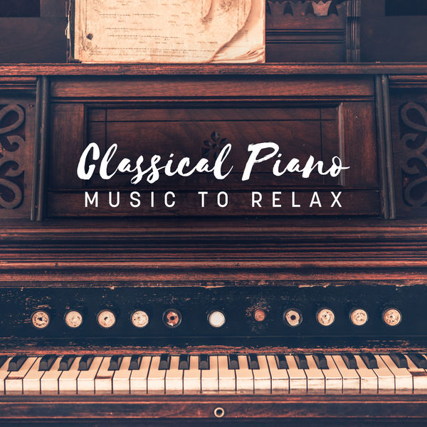 Classical Piano Music to Relax | Various Composers par The