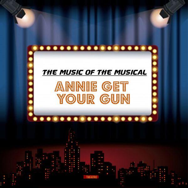 Dorothy Fields, Herbert Fields, Irving Berlin - The Music of the Musical 'Annie Get Your Gun'