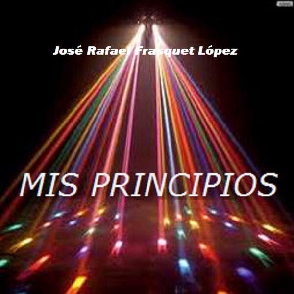 José  Rafael Frasquet López Mis Principios