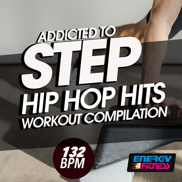 Addicted to Step 132 BPM Hip Hop Hits Workout Compilation