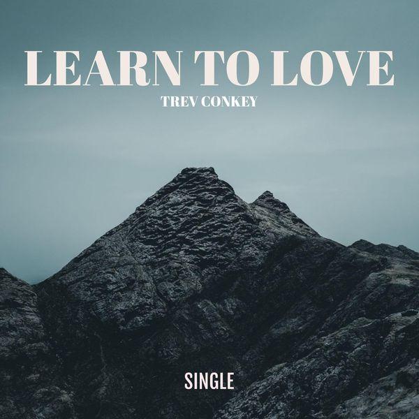 Trev Conkey - Learn to Love
