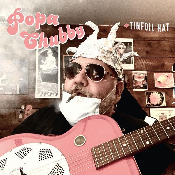 Popa Chubby - Tinfoil Hat