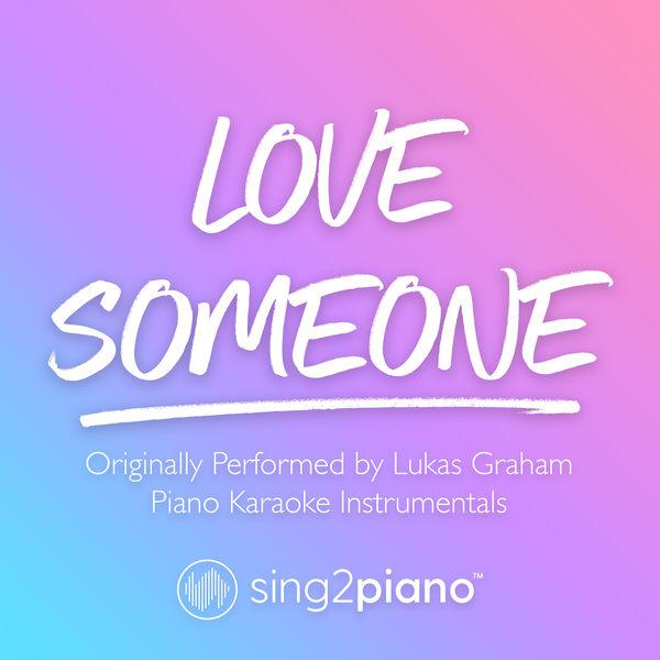 Sing2Piano - Love Someone (Originally Performed by Lukas Graham)