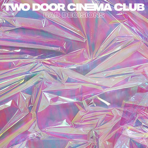 Two Door Cinema Club|Bad Decisions