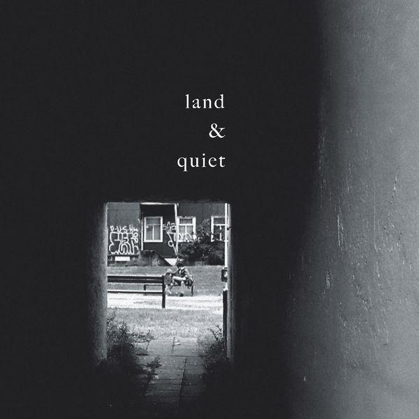 land & quiet - Land & Quiet