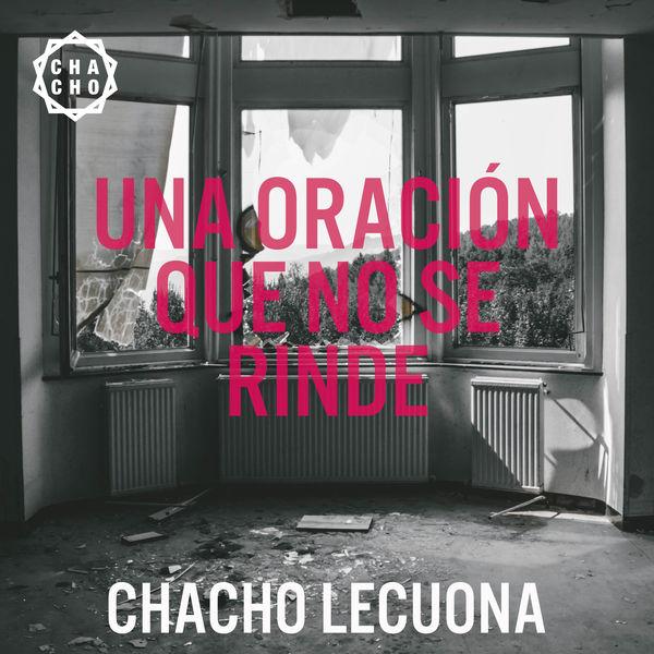 Chacho Lecuona - Una Oración Que No Se Rinde